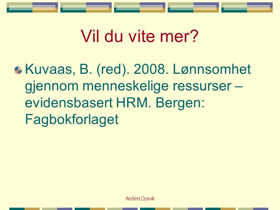 Vil du vite mer? Kuvaas, B. (red). 2008. Lønnsomhet gjennom menneskelige ressurser – evidensbasert HRM. Bergen: Fagbokforlaget Anders Dysvik