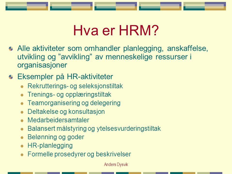 """Anders Dysvik Hva er HRM? Alle aktiviteter som omhandler planlegging, anskaffelse, utvikling og """"avvikling"""" av menneskelige ressurser i organisasjoner"""