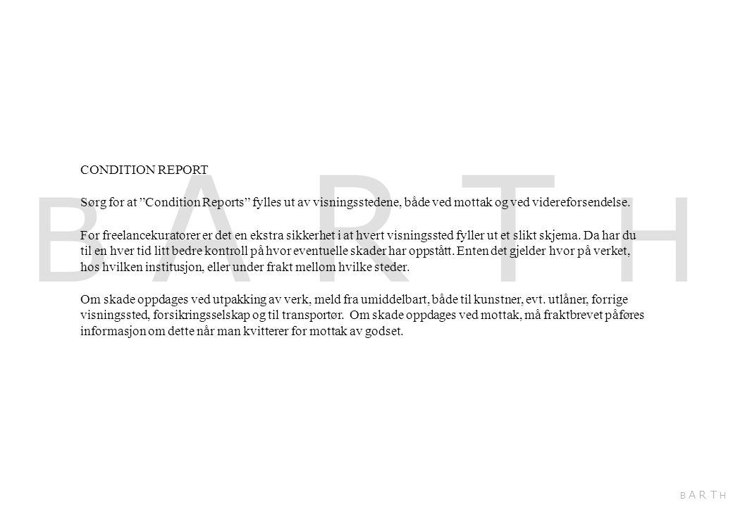 """CONDITION REPORT Sørg for at """"Condition Reports"""" fylles ut av visningsstedene, både ved mottak og ved videreforsendelse. For freelancekuratorer er det"""