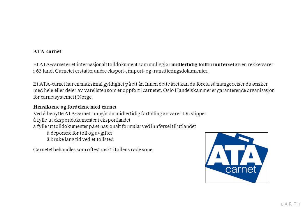 ATA-carnet Et ATA-carnet er et internasjonalt tolldokument som muliggjør midlertidig tollfri innførsel av en rekke varer i 63 land. Carnetet erstatter
