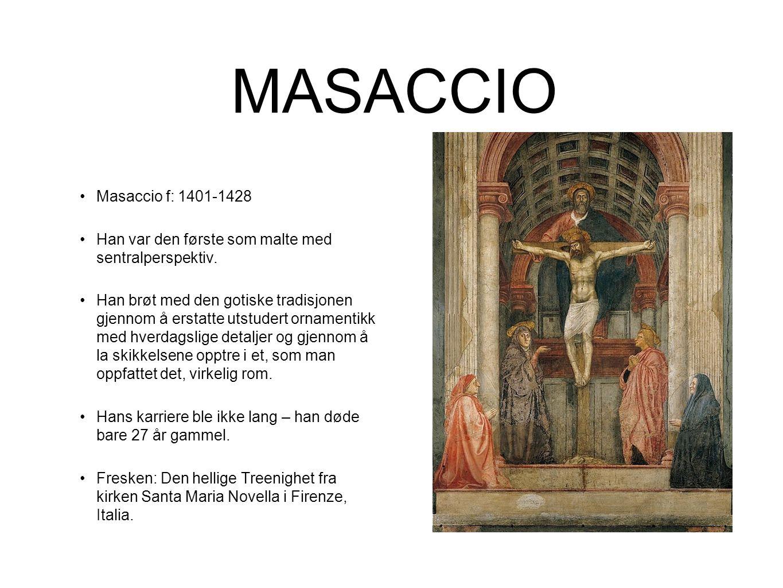 MASACCIO •Masaccio f: 1401-1428 •Han var den første som malte med sentralperspektiv. •Han brøt med den gotiske tradisjonen gjennom å erstatte utstuder