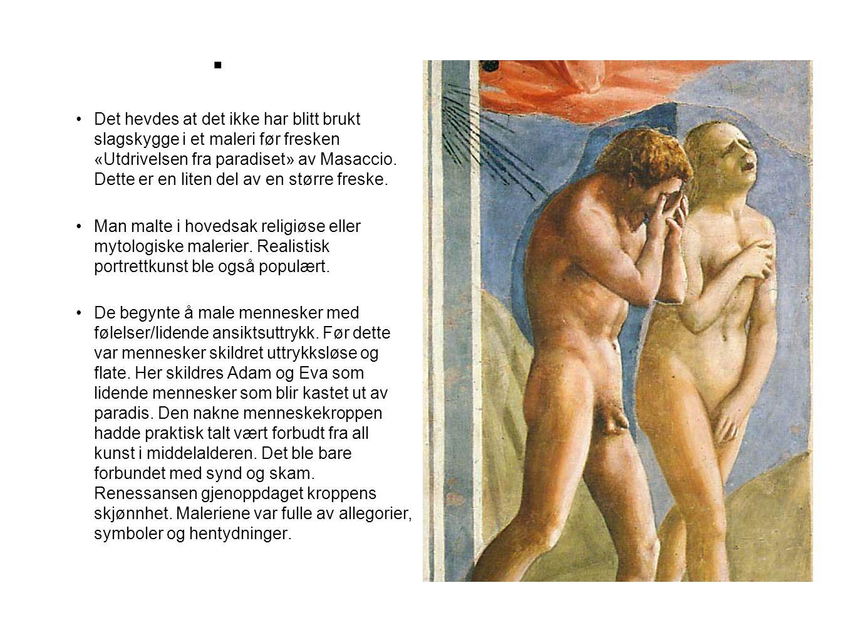 . •Det hevdes at det ikke har blitt brukt slagskygge i et maleri før fresken «Utdrivelsen fra paradiset» av Masaccio. Dette er en liten del av en stør
