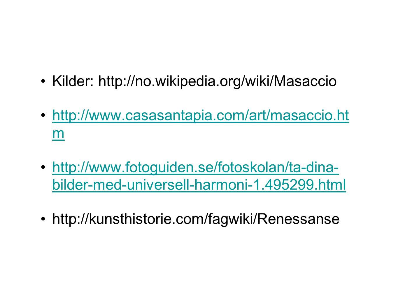 •Kilder: http://no.wikipedia.org/wiki/Masaccio •http://www.casasantapia.com/art/masaccio.ht mhttp://www.casasantapia.com/art/masaccio.ht m •http://www