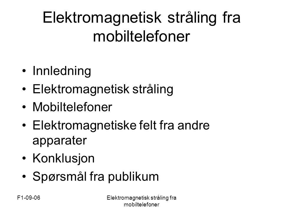 F1-09-06Elektromagnetisk stråling fra mobiltelefoner Elektromagnetiske felt fra andre apparater •Datamaskiner •Stråling fra komponenter i datamaskiner •Stråling fra skjerm •Merking av skjerm