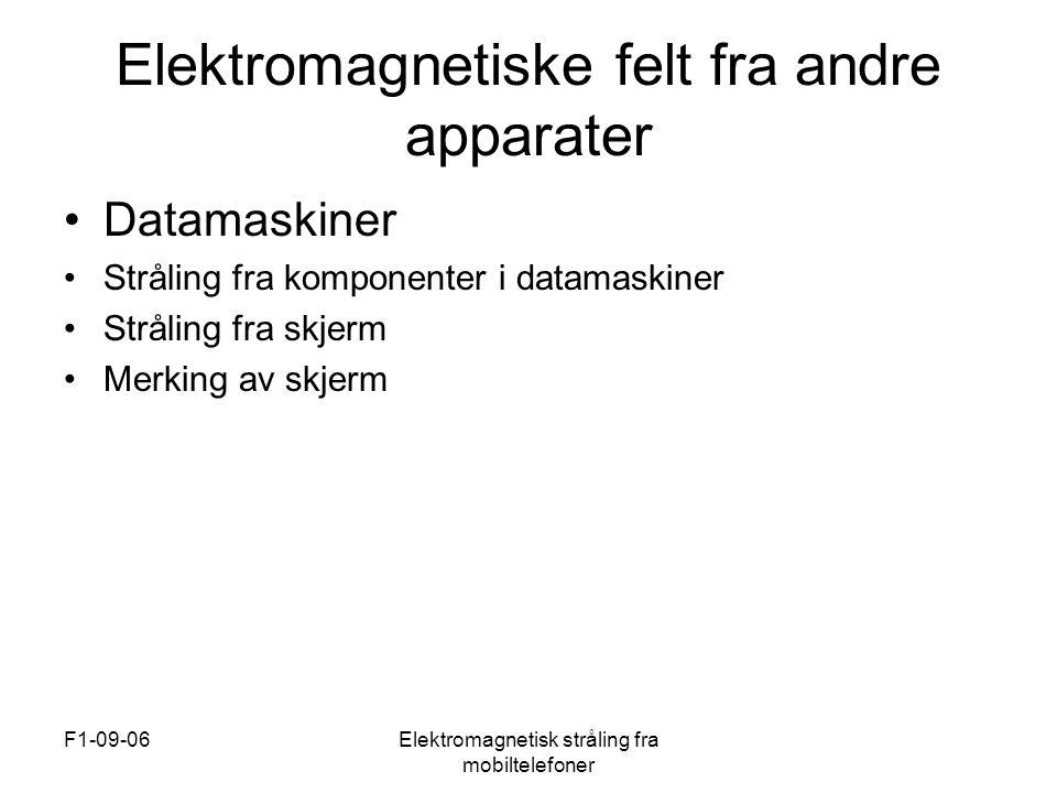F1-09-06Elektromagnetisk stråling fra mobiltelefoner Elektromagnetiske felt fra andre apparater •Datamaskiner •Stråling fra komponenter i datamaskiner