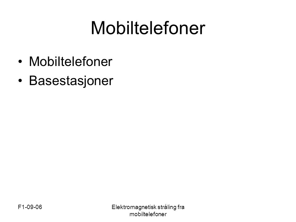 F1-09-06Elektromagnetisk stråling fra mobiltelefoner Mobiltelefoner •Mobiltelefoner •Basestasjoner