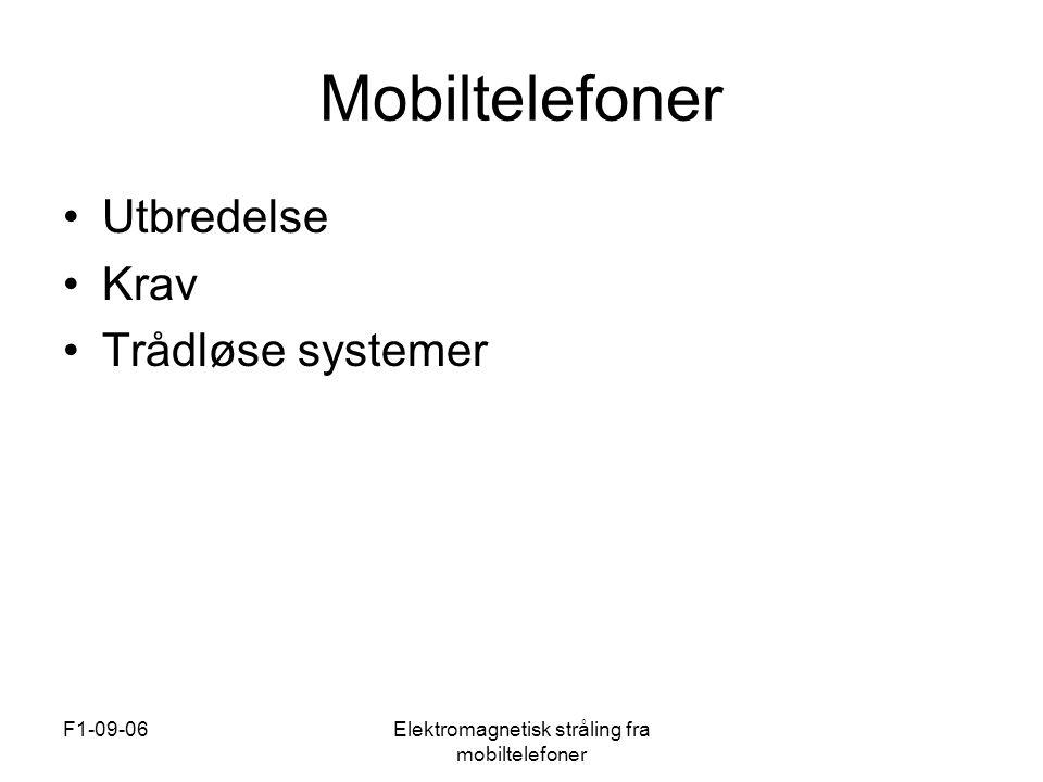 F1-09-06Elektromagnetisk stråling fra mobiltelefoner Mobiltelefoner •Utbredelse •Krav •Trådløse systemer