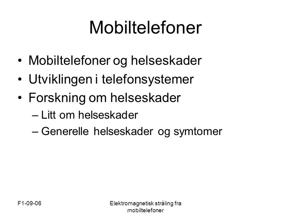 F1-09-06Elektromagnetisk stråling fra mobiltelefoner Elektromagnetiske felt fra andre apparater •Varmekabler: –To typer –Det som skiller typene –Mulig skadelig – Føre var
