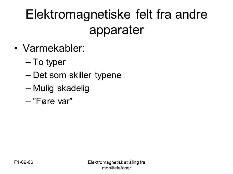 F1-09-06Elektromagnetisk stråling fra mobiltelefoner Elektromagnetiske felt fra andre apparater •Varmekabler: –To typer –Det som skiller typene –Mulig