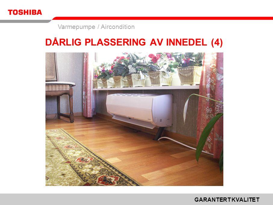 GARANTERT KVALITET Varmepumpe / Aircondition DÅRLIG PLASSERING AV INNEDEL (4)