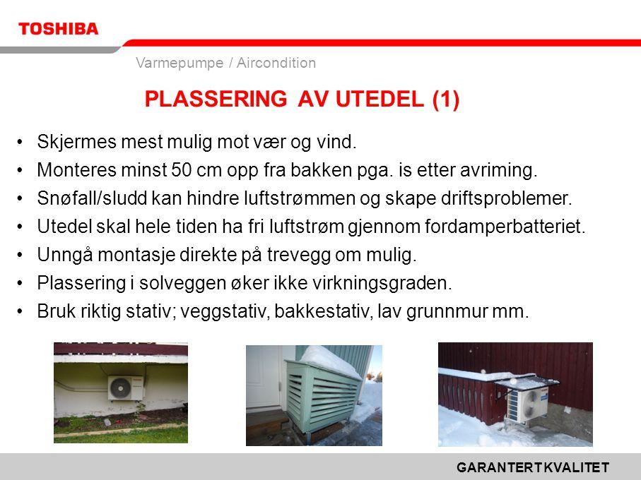 GARANTERT KVALITET Varmepumpe / Aircondition PLASSERING AV UTEDEL (1) •Skjermes mest mulig mot vær og vind.