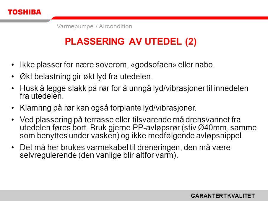 GARANTERT KVALITET Varmepumpe / Aircondition PLASSERING AV UTEDEL (2) •Ikke plasser for nære soverom, «godsofaen» eller nabo.