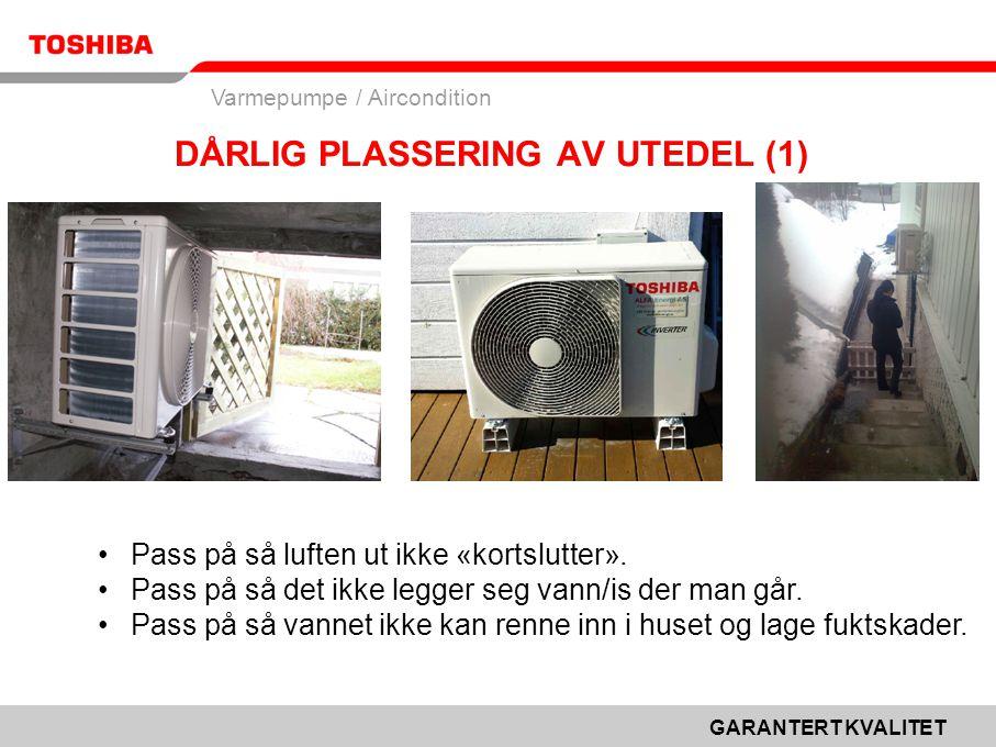 GARANTERT KVALITET Varmepumpe / Aircondition DÅRLIG PLASSERING AV UTEDEL (1) •Pass på så luften ut ikke «kortslutter».