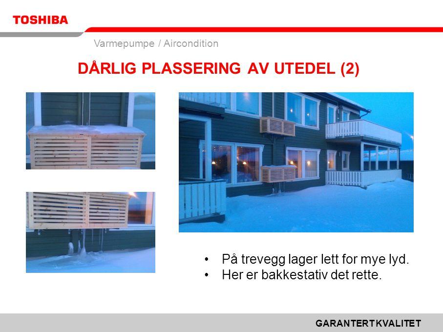 GARANTERT KVALITET Varmepumpe / Aircondition DÅRLIG PLASSERING AV UTEDEL (2) •På trevegg lager lett for mye lyd.