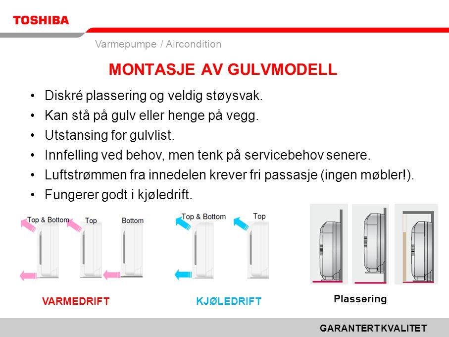 GARANTERT KVALITET Varmepumpe / Aircondition MONTASJE AV GULVMODELL •Diskré plassering og veldig støysvak.