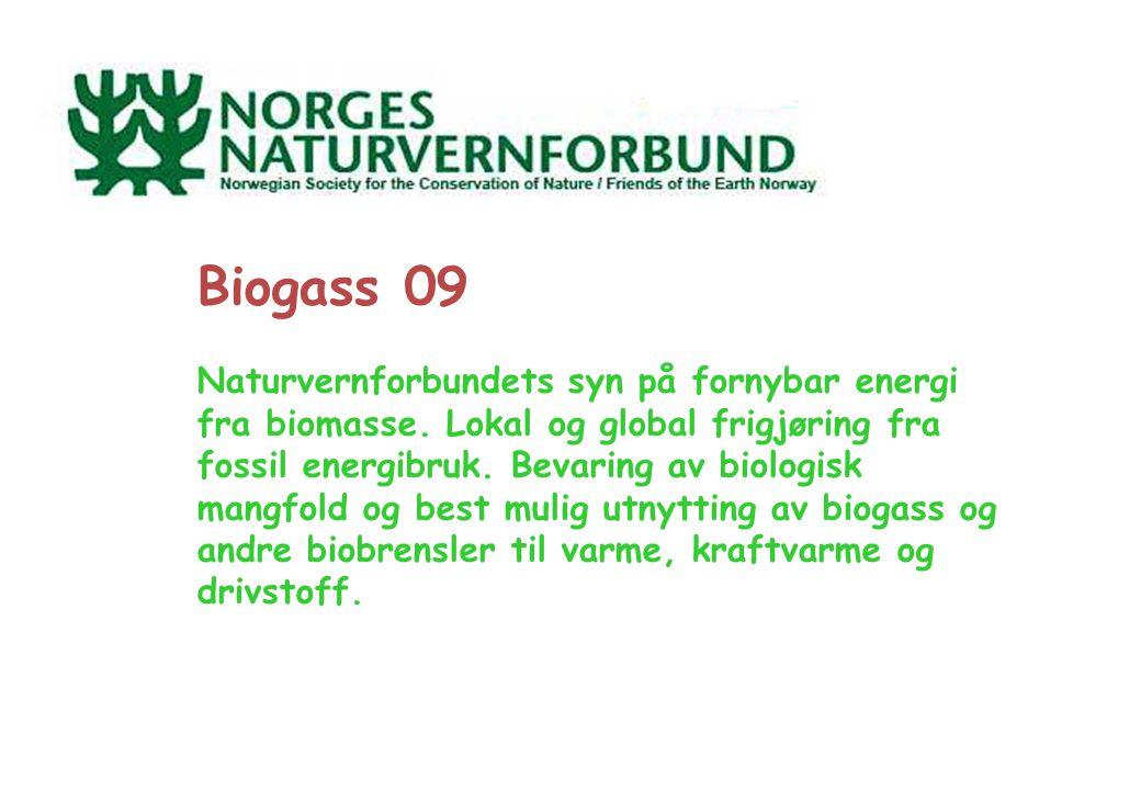 Biogass 09 Naturvernforbundets syn på fornybar energi fra biomasse. Lokal og global frigjøring fra fossil energibruk. Bevaring av biologisk mangfold o