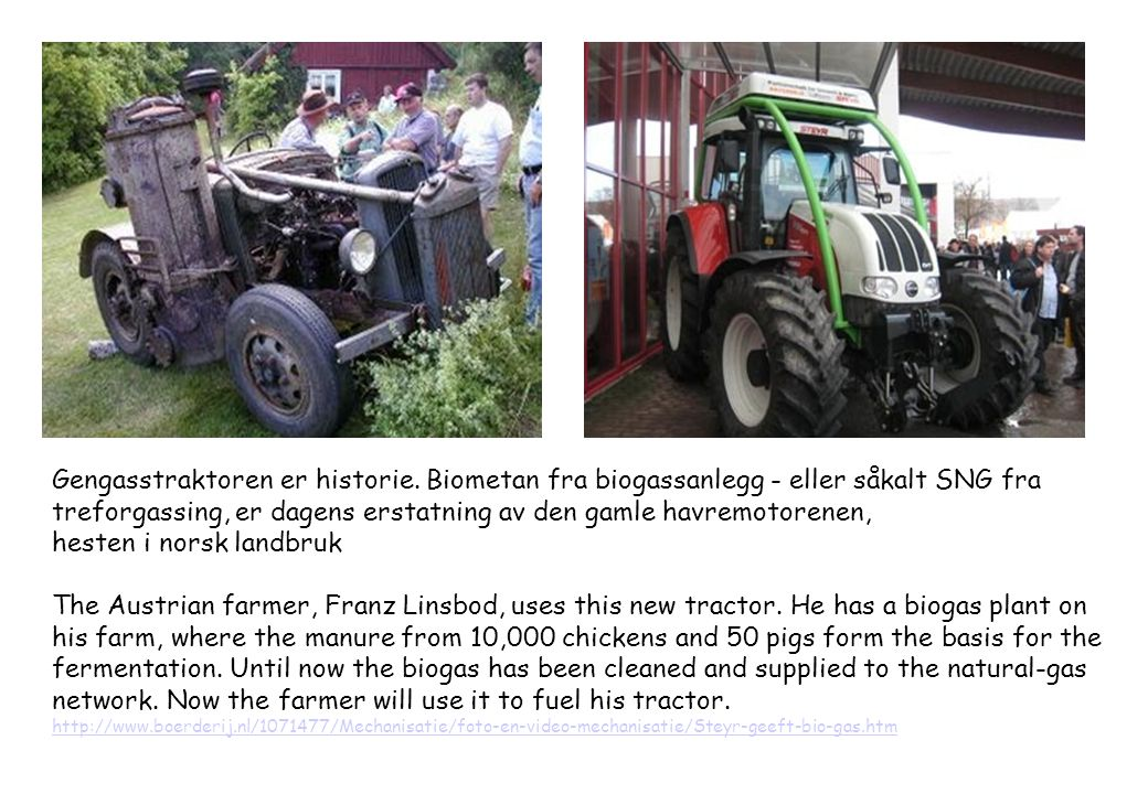The Austrian farmer, Franz Linsbod, uses this new tractor. He has a biogas plant on his farm, where the manure from 10,000 chickens and 50 pigs form t
