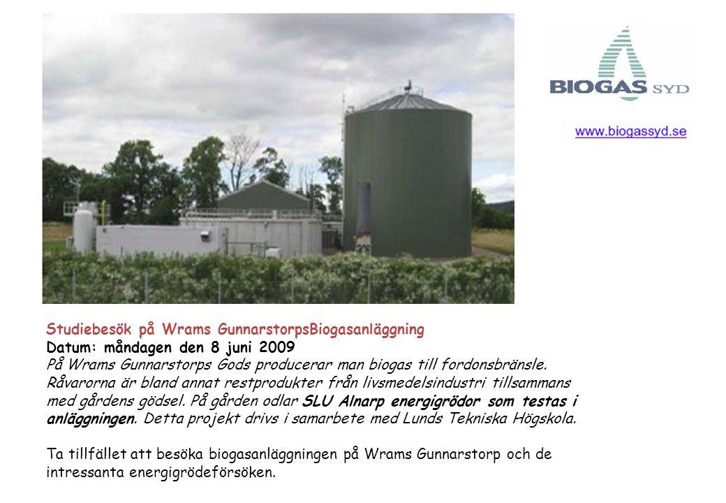 Studiebesök på Wrams GunnarstorpsBiogasanläggning Datum: måndagen den 8 juni 2009 På Wrams Gunnarstorps Gods producerar man biogas till fordonsbränsle