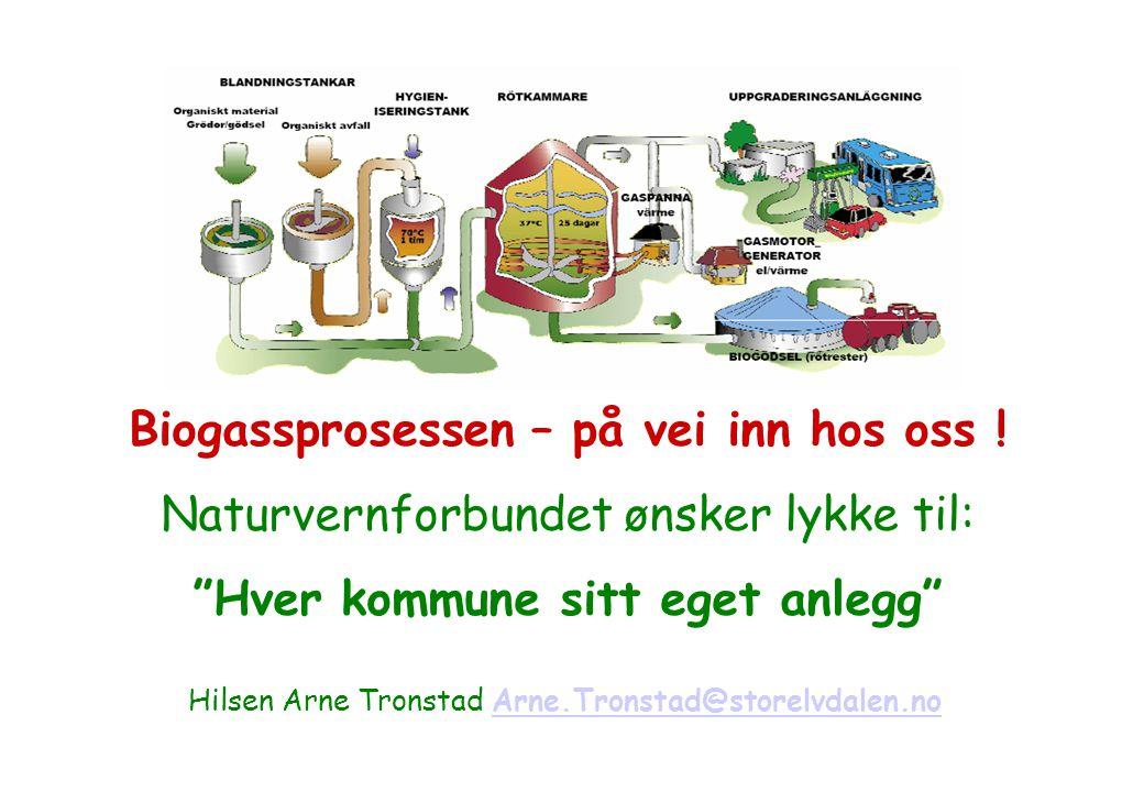 """Biogassprosessen – på vei inn hos oss ! Naturvernforbundet ønsker lykke til: """"Hver kommune sitt eget anlegg"""" Hilsen Arne Tronstad Arne.Tronstad@storel"""