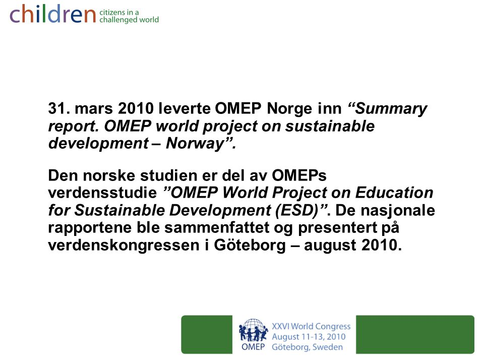 31.mars 2010 leverte OMEP Norge inn Summary report.