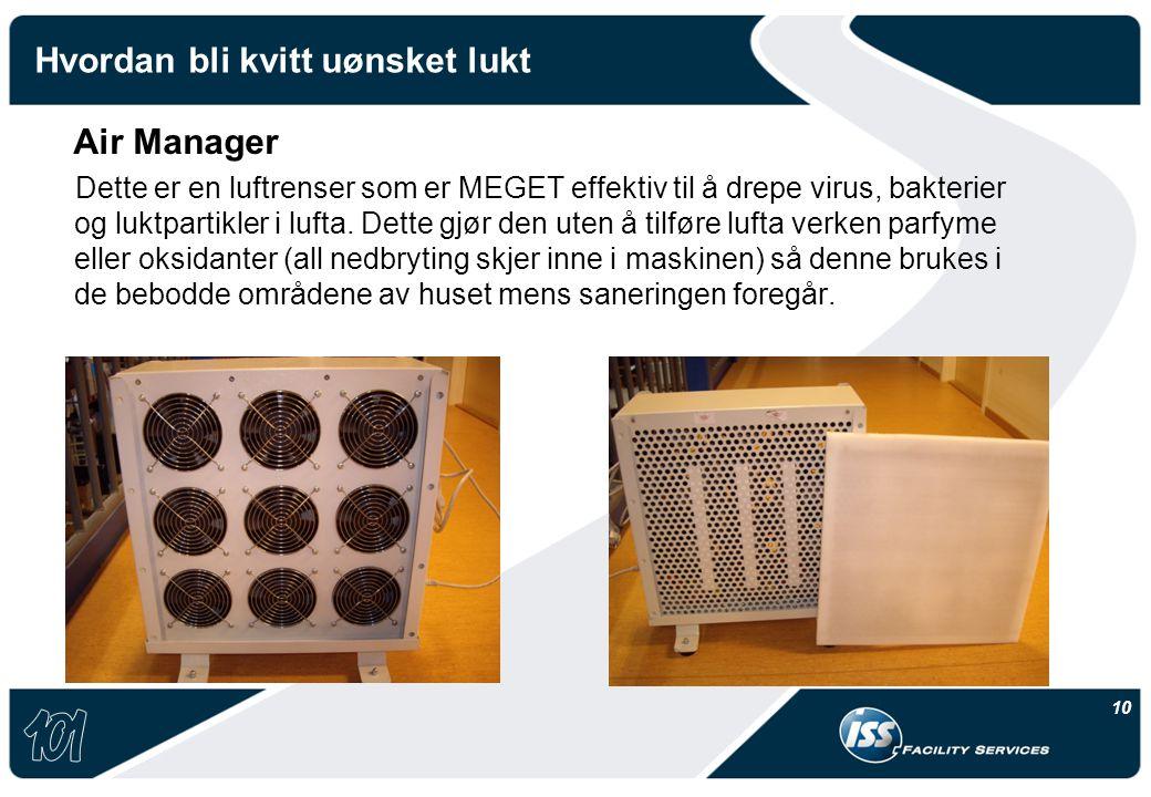 10 Hvordan bli kvitt uønsket lukt Air Manager Dette er en luftrenser som er MEGET effektiv til å drepe virus, bakterier og luktpartikler i lufta. Dett
