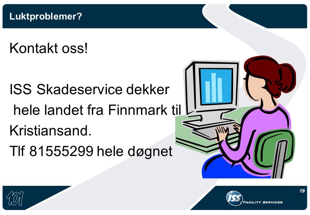 19 Luktproblemer? Kontakt oss! ISS Skadeservice dekker hele landet fra Finnmark til Kristiansand. Tlf 81555299 hele døgnet