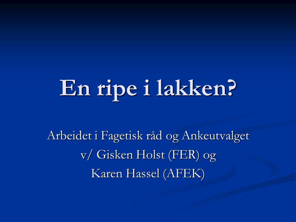 En ripe i lakken? Arbeidet i Fagetisk råd og Ankeutvalget v/ Gisken Holst (FER) og Karen Hassel (AFEK)