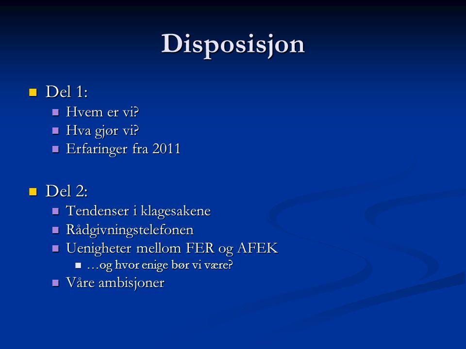 Disposisjon  Del 1:  Hvem er vi?  Hva gjør vi?  Erfaringer fra 2011  Del 2:  Tendenser i klagesakene  Rådgivningstelefonen  Uenigheter mellom