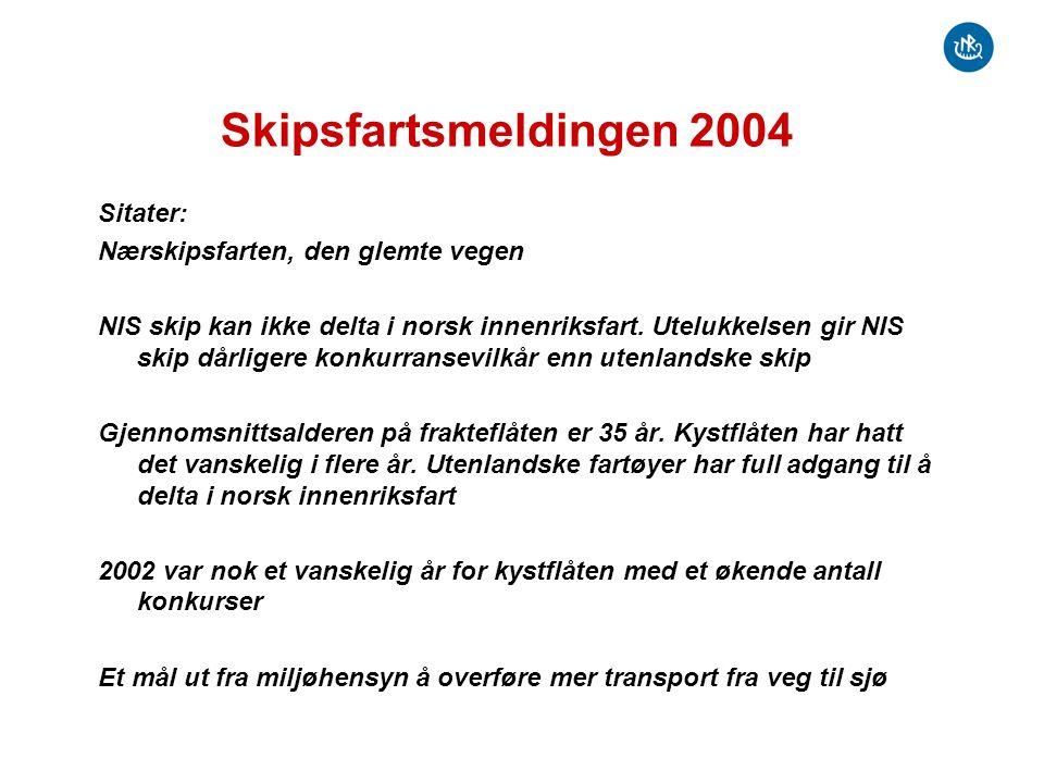 Skipsfartsmeldingen 2004 Sitater: Nærskipsfarten, den glemte vegen NIS skip kan ikke delta i norsk innenriksfart. Utelukkelsen gir NIS skip dårligere