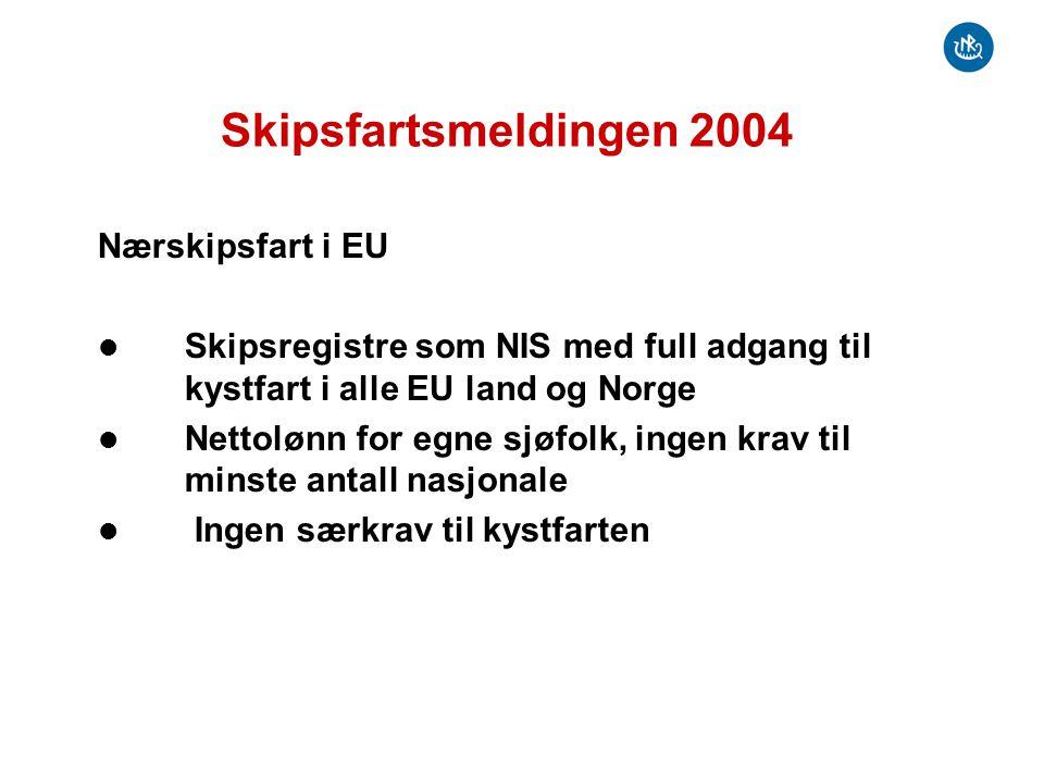 Skipsfartsmeldingen 2004 Nærskipsfart i EU  Skipsregistre som NIS med full adgang til kystfart i alle EU land og Norge  Nettolønn for egne sjøfolk,