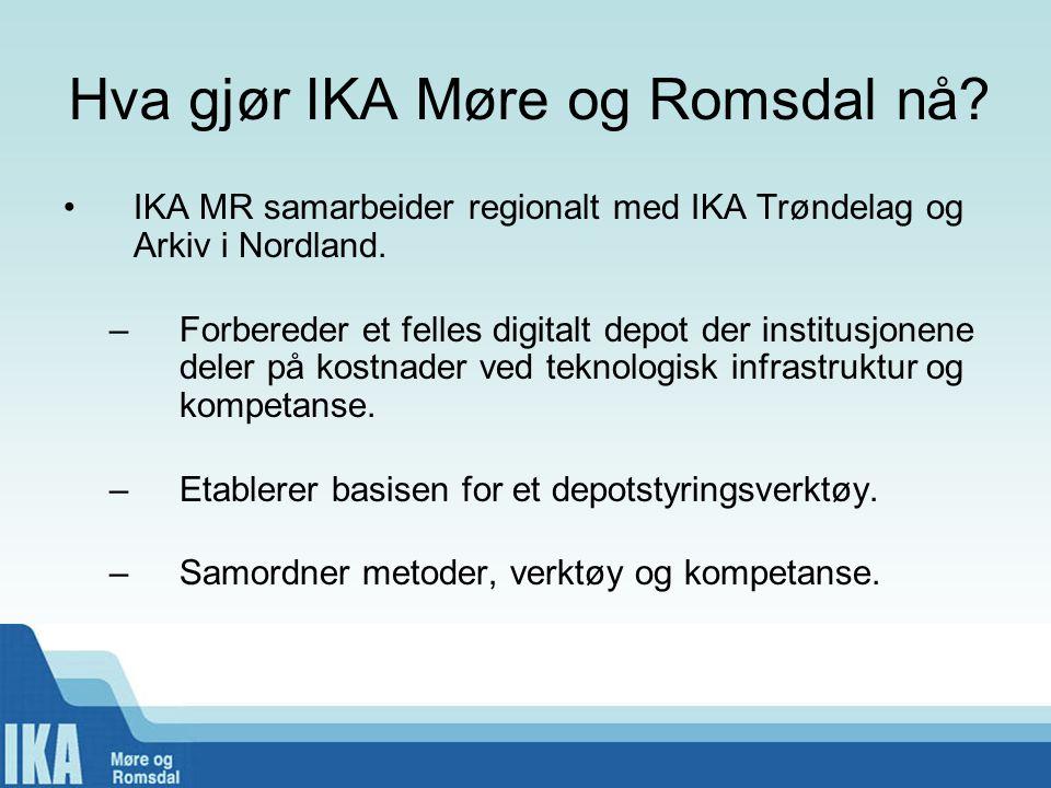 Hva gjør IKA Møre og Romsdal nå? •IKA MR samarbeider regionalt med IKA Trøndelag og Arkiv i Nordland. –Forbereder et felles digitalt depot der institu