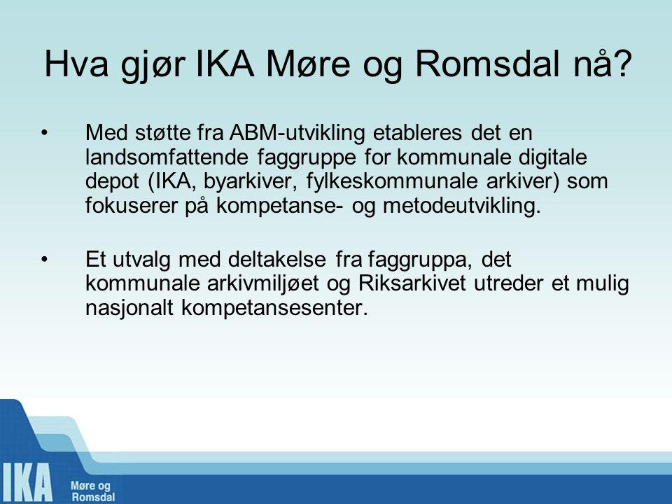 Hva gjør IKA Møre og Romsdal nå? •Med støtte fra ABM-utvikling etableres det en landsomfattende faggruppe for kommunale digitale depot (IKA, byarkiver