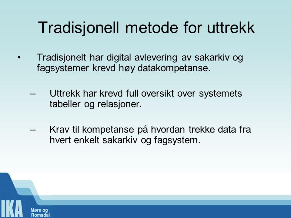 Tradisjonell metode for uttrekk •Tradisjonelt har digital avlevering av sakarkiv og fagsystemer krevd høy datakompetanse. –Uttrekk har krevd full over