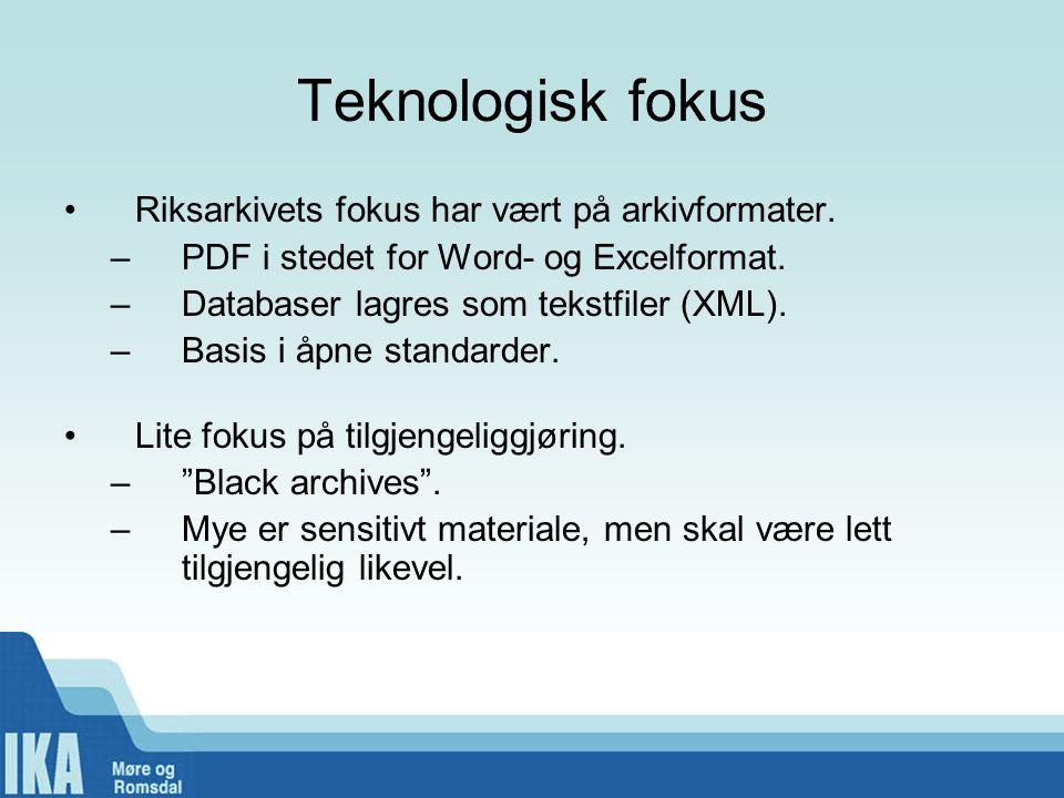Teknologisk fokus •Riksarkivets fokus har vært på arkivformater. –PDF i stedet for Word- og Excelformat. –Databaser lagres som tekstfiler (XML). –Basi