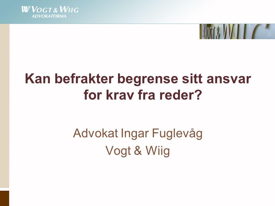 Kan befrakter begrense sitt ansvar for krav fra reder? Advokat Ingar Fuglevåg Vogt & Wiig