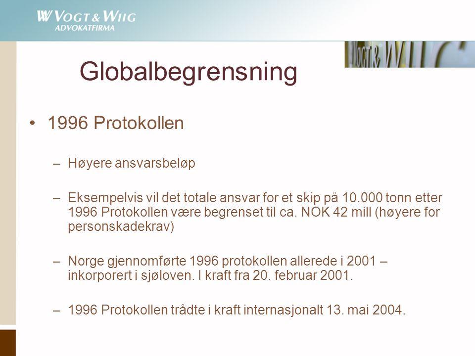 •1996 Protokollen –Høyere ansvarsbeløp –Eksempelvis vil det totale ansvar for et skip på 10.000 tonn etter 1996 Protokollen være begrenset til ca. NOK