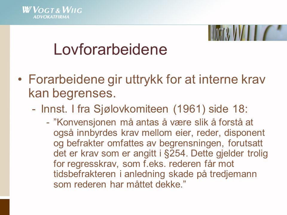 """Lovforarbeidene •Forarbeidene gir uttrykk for at interne krav kan begrenses. -Innst. I fra Sjølovkomiteen (1961) side 18: -""""Konvensjonen må antas å væ"""