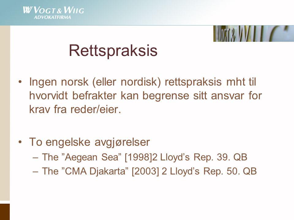 Rettspraksis •Ingen norsk (eller nordisk) rettspraksis mht til hvorvidt befrakter kan begrense sitt ansvar for krav fra reder/eier.