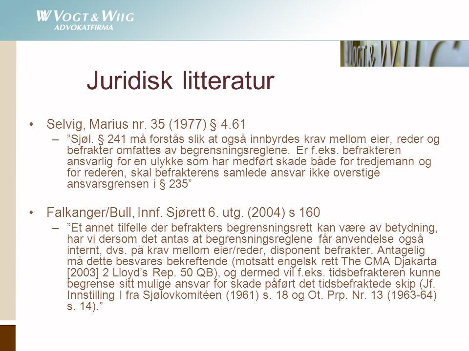 """Juridisk litteratur •Selvig, Marius nr. 35 (1977) § 4.61 –""""Sjøl. § 241 må forstås slik at også innbyrdes krav mellom eier, reder og befrakter omfattes"""