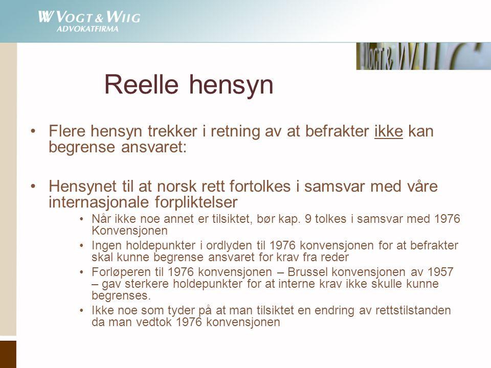 Reelle hensyn •Flere hensyn trekker i retning av at befrakter ikke kan begrense ansvaret: •Hensynet til at norsk rett fortolkes i samsvar med våre int