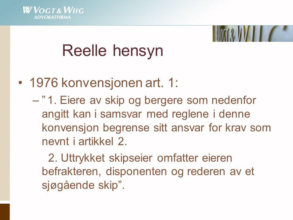 """Reelle hensyn •1976 konvensjonen art. 1: –""""1. Eiere av skip og bergere som nedenfor angitt kan i samsvar med reglene i denne konvensjon begrense sitt"""