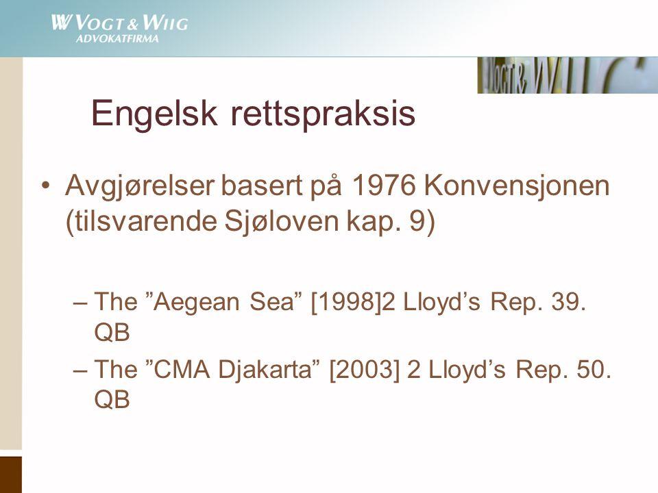 """Engelsk rettspraksis •Avgjørelser basert på 1976 Konvensjonen (tilsvarende Sjøloven kap. 9) –The """"Aegean Sea"""" [1998]2 Lloyd's Rep. 39. QB –The """"CMA Dj"""