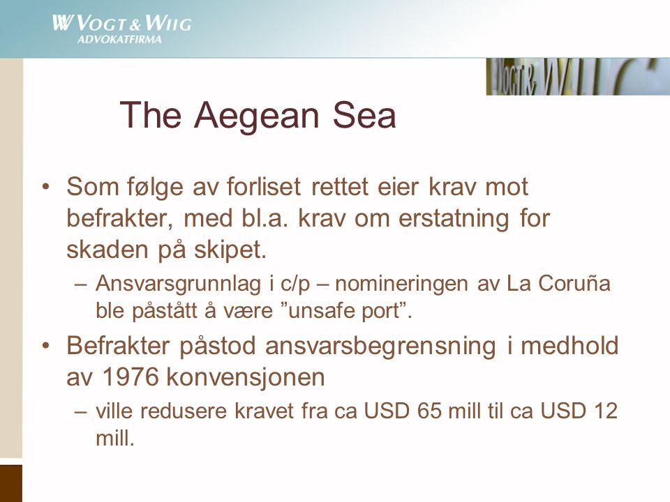 The Aegean Sea •Som følge av forliset rettet eier krav mot befrakter, med bl.a. krav om erstatning for skaden på skipet. –Ansvarsgrunnlag i c/p – nomi