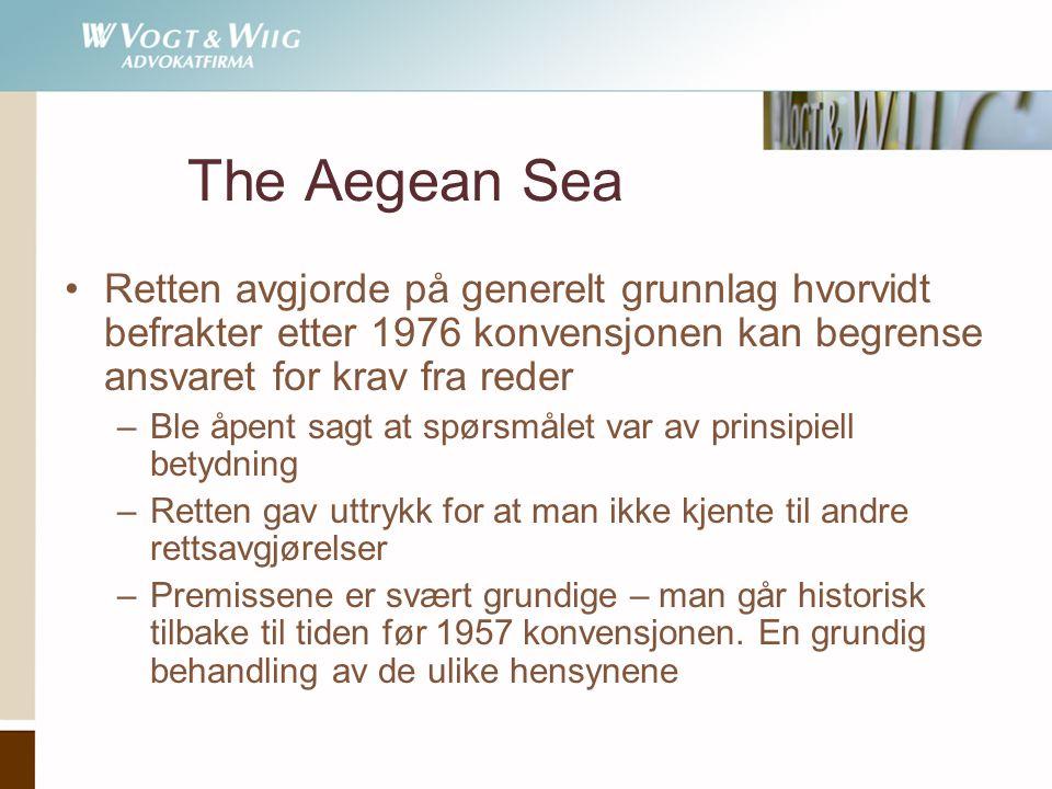 The Aegean Sea •Retten avgjorde på generelt grunnlag hvorvidt befrakter etter 1976 konvensjonen kan begrense ansvaret for krav fra reder –Ble åpent sagt at spørsmålet var av prinsipiell betydning –Retten gav uttrykk for at man ikke kjente til andre rettsavgjørelser –Premissene er svært grundige – man går historisk tilbake til tiden før 1957 konvensjonen.