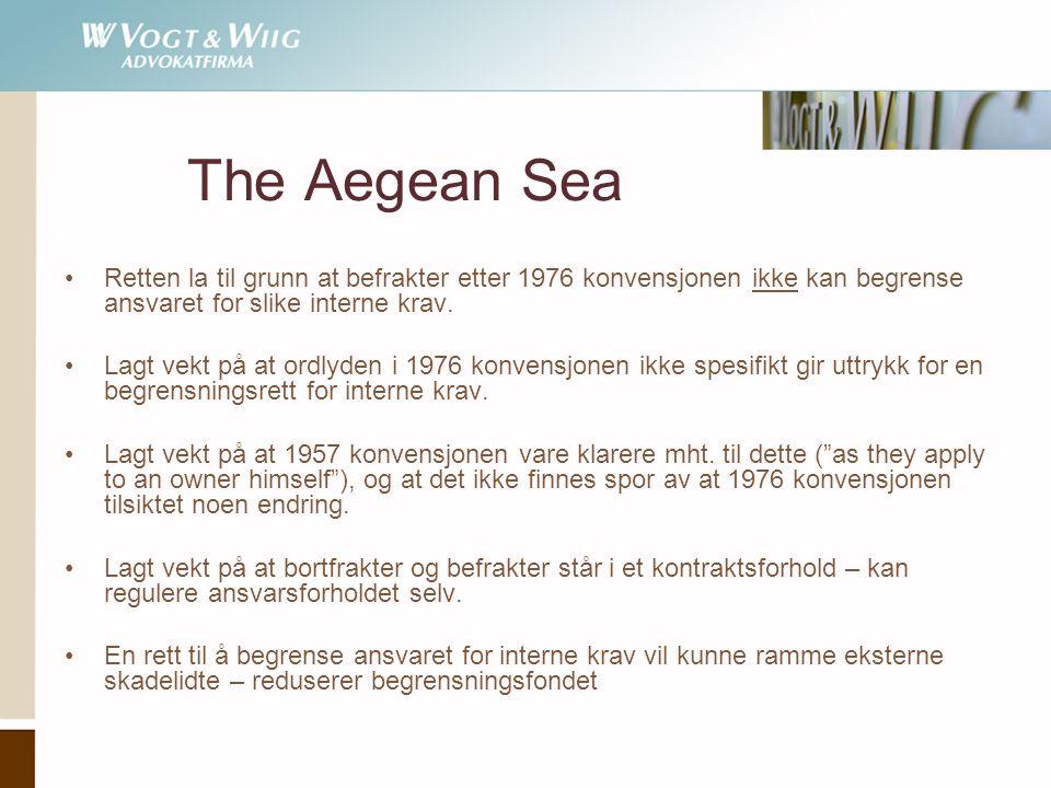 The Aegean Sea •Retten la til grunn at befrakter etter 1976 konvensjonen ikke kan begrense ansvaret for slike interne krav. •Lagt vekt på at ordlyden
