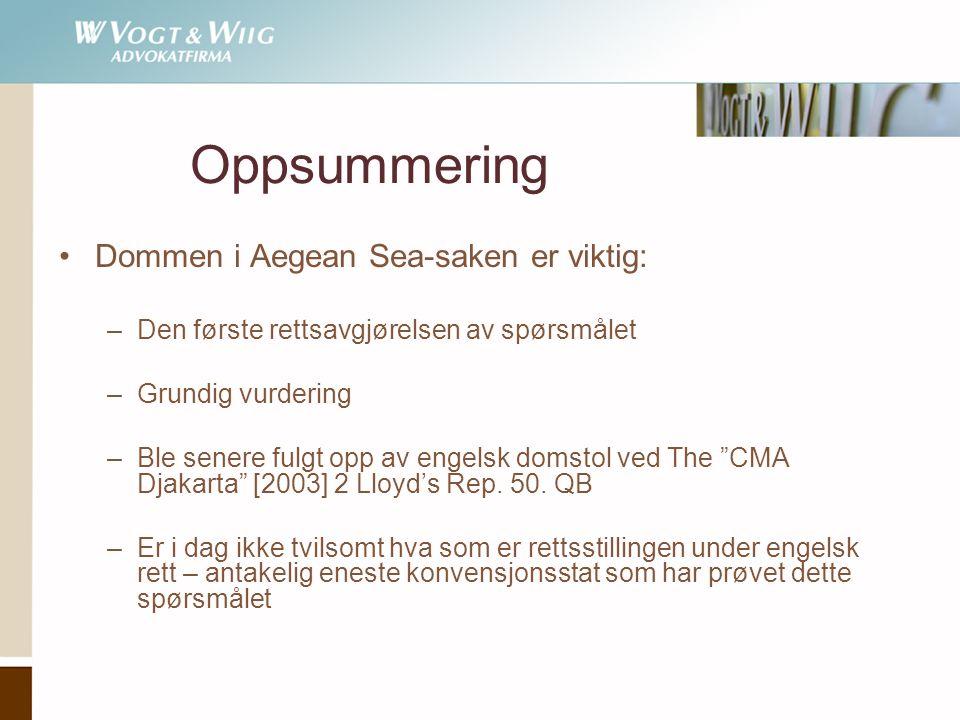 Oppsummering •Dommen i Aegean Sea-saken er viktig: –Den første rettsavgjørelsen av spørsmålet –Grundig vurdering –Ble senere fulgt opp av engelsk domstol ved The CMA Djakarta [2003] 2 Lloyd's Rep.
