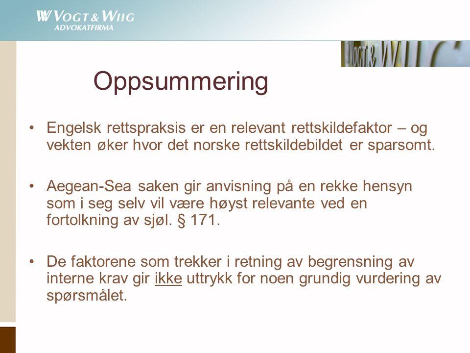 Oppsummering •Engelsk rettspraksis er en relevant rettskildefaktor – og vekten øker hvor det norske rettskildebildet er sparsomt. •Aegean-Sea saken gi