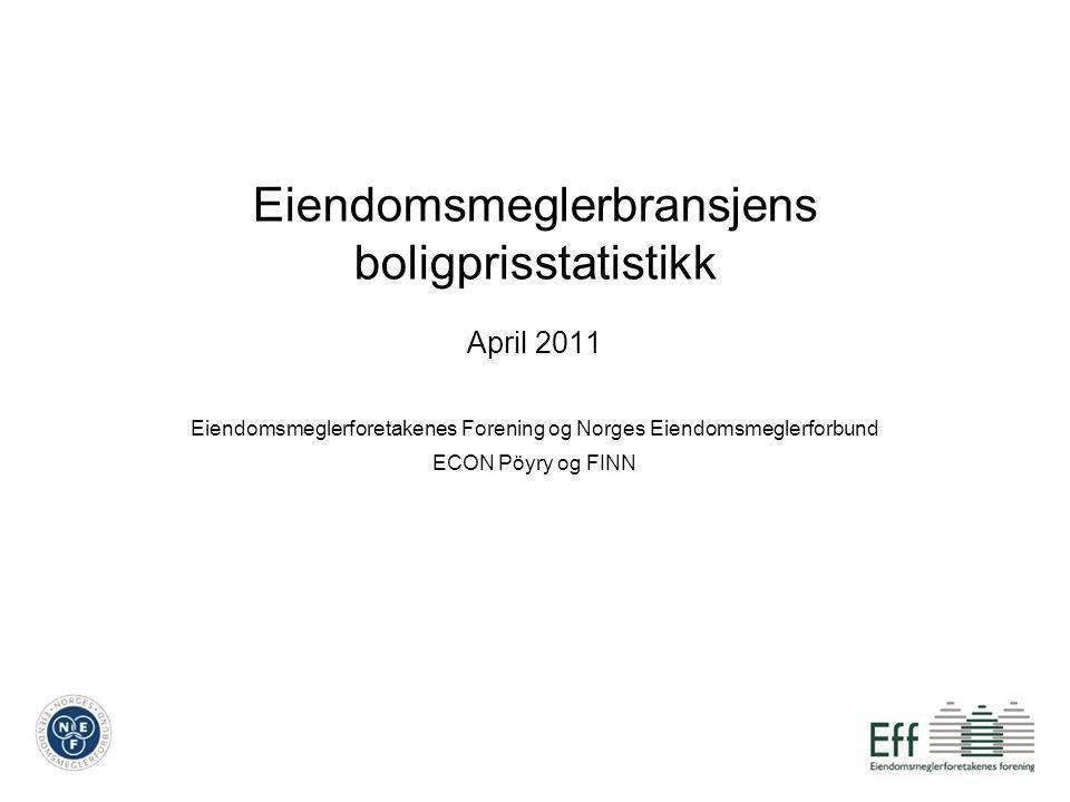 Eiendomsmeglerbransjens boligprisstatistikk April 2011 Eiendomsmeglerforetakenes Forening og Norges Eiendomsmeglerforbund ECON Pöyry og FINN