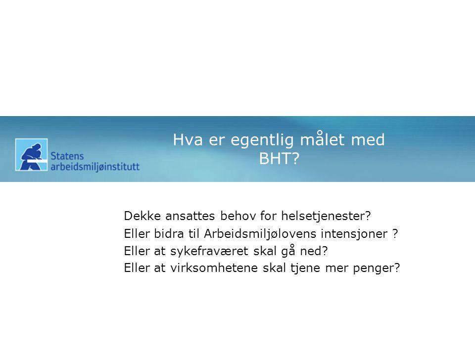 Hva er egentlig målet med BHT. Dekke ansattes behov for helsetjenester.