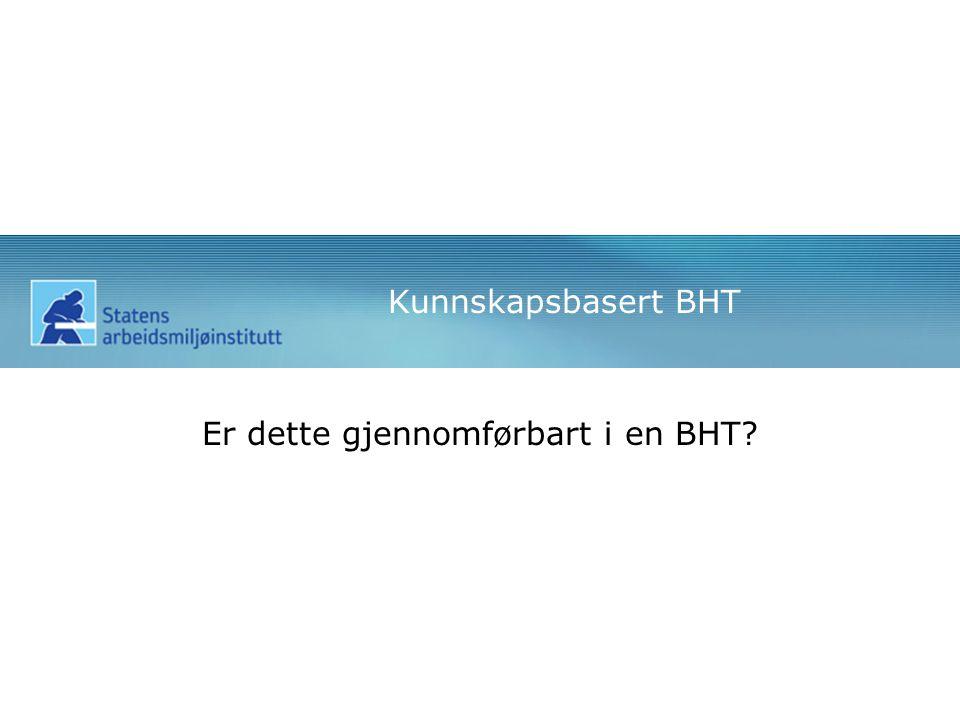 Kunnskapsbasert BHT Er dette gjennomførbart i en BHT